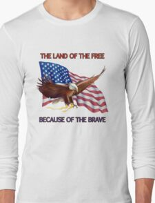 THE LAND OF THE FREE BECAUSE OF THE BRAVE Long Sleeve T-Shirt