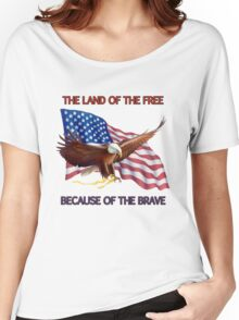 THE LAND OF THE FREE BECAUSE OF THE BRAVE Women's Relaxed Fit T-Shirt