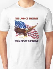 THE LAND OF THE FREE BECAUSE OF THE BRAVE T-Shirt