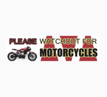 PLEASE WATCHOUT WATCH OUT FOR MOTORCYCLES by colormecolorado