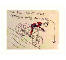 the best part about cycling is going downhill Art Print