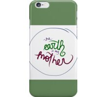 The Earth Is My Mother lettering iPhone Case/Skin