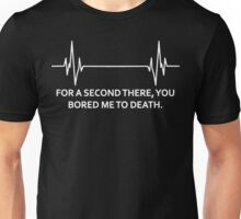 For A 2nd You Bored Me To Death  Unisex T-Shirt
