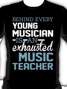 Behind Every Young Musician Is An Exhausted Music Teacher T-Shirt