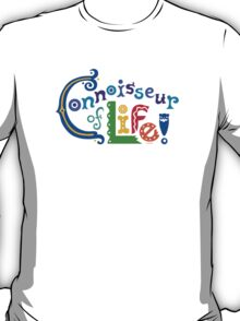Connoisseur of Life - t shirt T-Shirt