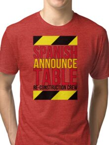 Spanish Announce Table Re-Construction Crew Tri-blend T-Shirt