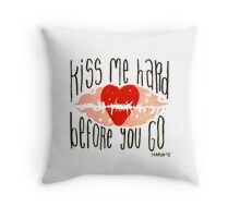 Kiss Me Hard Before You Go Throw Pillow