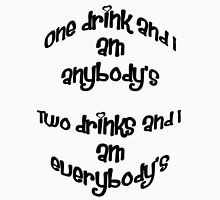 One Drink and I Am Anybody's T-Shirt