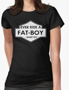 Ever Ride A Fat Boy, Want To? Womens Fitted T-Shirt