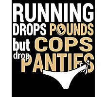 Running Drops Pounds But Cops Drop Panties - Custom Tshirt Photographic Print