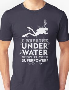 I Breathe Underwater What's Your Superpower? T-Shirt