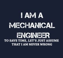 I AM A MECHANICAL ENGINEER. TO SAVE TIME, LET'S JUST ASSUME THAT I AM NEVER WRONG.. by pravinya2809