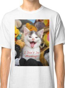 I Don't Do Mornings! Classic T-Shirt