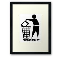 CHOOSE REALITY Framed Print