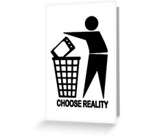 CHOOSE REALITY Greeting Card