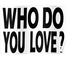 WHO DO YOU LOVE? Poster