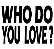 WHO DO YOU LOVE? Photographic Print