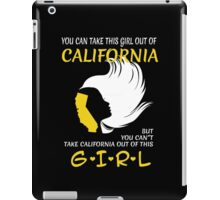 You Can Take This Girl Out Of California But You Can't Take California Out Of This Girl - Custom Tshirt iPad Case/Skin