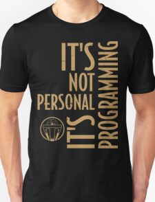It's Not Personal … It's Just Programming T-Shirt