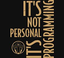 It's Not Personal … It's Just Programming Unisex T-Shirt