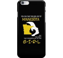 You Can Take This Girl Out Of Minnesota But You Can't Take Minnesota Out Of This Girl - Custom Tshirt iPhone Case/Skin