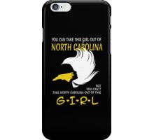 You Can Take This Girl Out Of North Carolina But You Can't Take North Carolina Out Of This Girl - Custom Tshirt iPhone Case/Skin