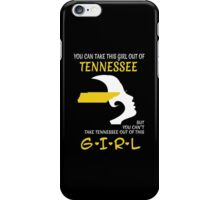 You Can Take This Girl Out Of Tennessee But You Can't Take Tennessee Out Of This Girl - Custom Tshirt iPhone Case/Skin