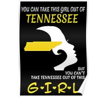 You Can Take This Girl Out Of Tennessee But You Can't Take Tennessee Out Of This Girl - Custom Tshirt Poster