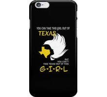 You Can Take This Girl Out Of Texas But You Can't Take Texas Out Of This Girl - Custom Tshirt iPhone Case/Skin