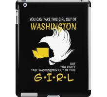 You Can Take This Girl Out Of Washington But You Can't Take Washington Out Of This Girl - Custom Tshirt iPad Case/Skin