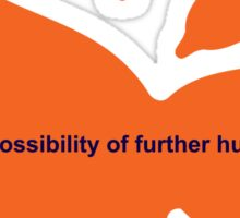 THE POSSIBILITY OF FURTHER HUMILITY Sticker