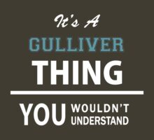 Its a GULLIVER thing, you wouldn't understand by thinging