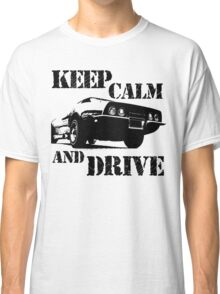 keep calm and drive Classic T-Shirt