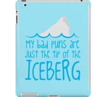 My bad puns are just the tip of the ICEBERG iPad Case/Skin