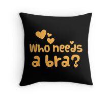 Who needs a BRA? Throw Pillow