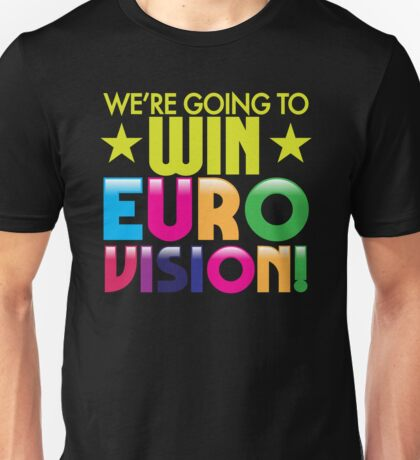 We're going to WIN EUROVISION! Unisex T-Shirt