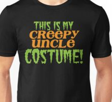 This is my CREEPY UNCLE costume Unisex T-Shirt