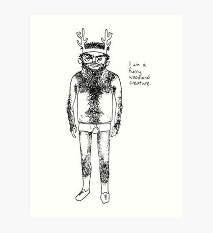 Hairy Man - I am a furry woodland creature. Art Print