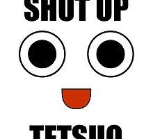 Shut Up Tetsuo by 8thArc