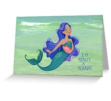 I'm Really A Mermaid Greeting Card