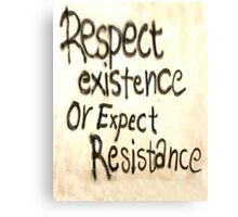 Respect Existence or Expect Resistance. Graffiti Canvas Print