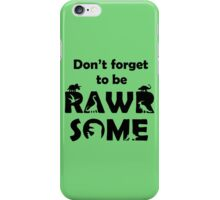 Don't Forget To Be Rawrsome (Dinosaurs) iPhone Case/Skin