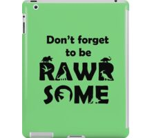 Don't Forget To Be Rawrsome (Dinosaurs) iPad Case/Skin