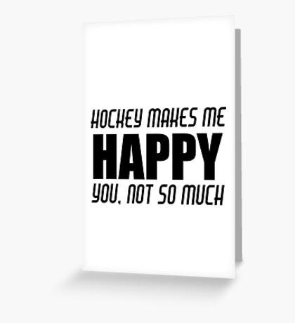 HOCKEY MAKES ME HAPPY Greeting Card