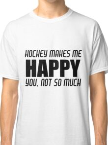 HOCKEY MAKES ME HAPPY Classic T-Shirt