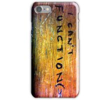 I cant function iPhone Case/Skin
