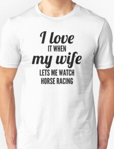 When My Wife Lets Me Watch Horse Racing T-Shirt