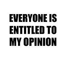 My Opinion Photographic Print