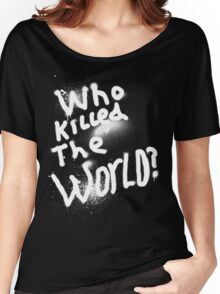 Who killed the world Women's Relaxed Fit T-Shirt