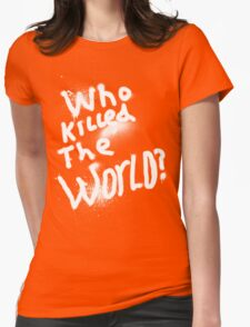 Who killed the world Womens Fitted T-Shirt